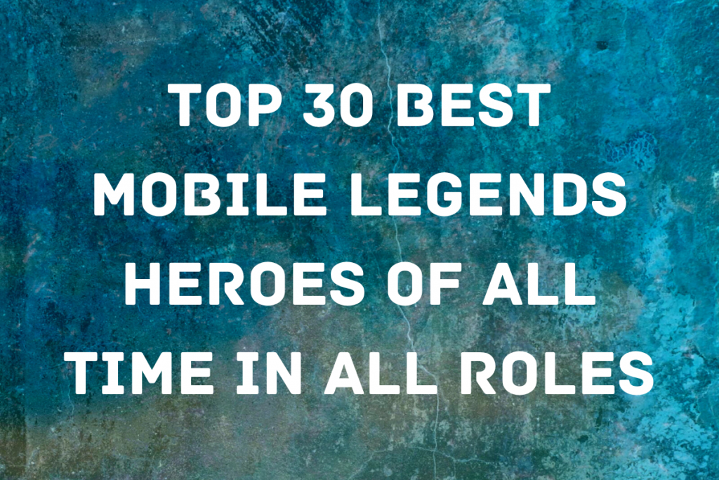 Best Heroes in Mobile Legends   Ultimate List of Top 30